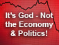 It's God the Economy and Politics