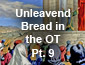 Unleavened Bread in the Old Testament Pt9
