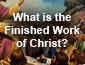 What is the Finished Work of Christ?