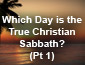 Which Day is the Christian Sabbath? pt1